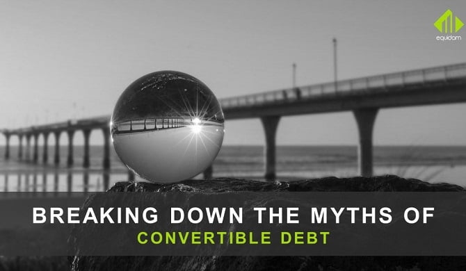 Breaking Down The Myths About Convertible Debt